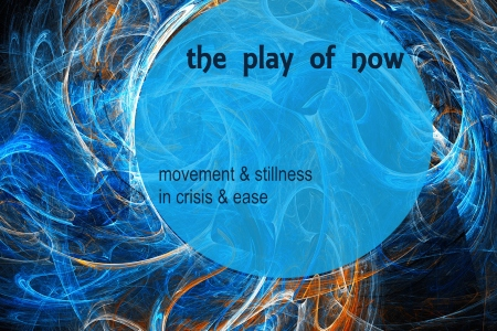 The Play Of Now Poster: movement and stillness in crisis and ease