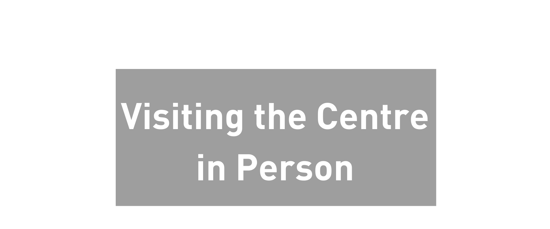 Visiting the Centre in Person